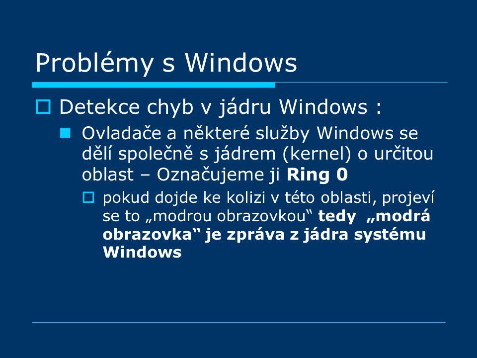 """Problémy s Windows  Detekce chyb v jádru Windows : Ovladače a některé služby Windows se dělí společně s jádrem (kernel) o určitou oblast – Označujeme ji Ring 0  pokud dojde ke kolizi v této oblasti, projeví se to """"modrou obrazovkou tedy """"modrá obrazovka je zpráva z jádra systému Windows"""