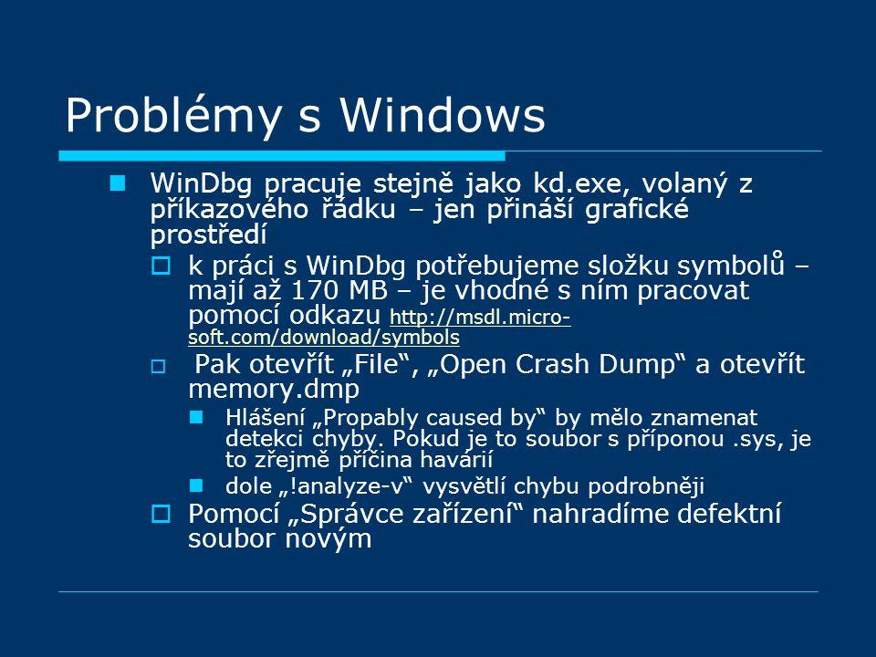 """WinDbg pracuje stejně jako kd.exe, volaný z příkazového řádku – jen přináší grafické prostředí  k práci s WinDbg potřebujeme složku symbolů – mají až 170 MB – je vhodné s ním pracovat pomocí odkazu http://msdl.micro- soft.com/download/symbols http://msdl.micro- soft.com/download/symbols  Pak otevřít """"File , """"Open Crash Dump a otevřít memory.dmp Hlášení """"Propably caused by by mělo znamenat detekci chyby."""