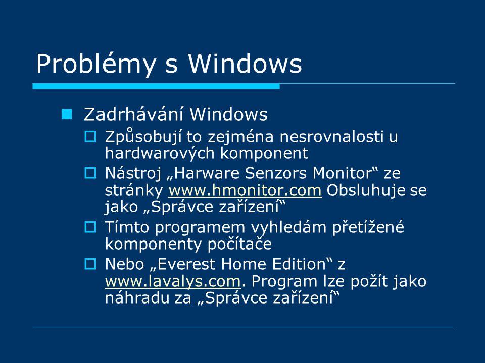 """Problémy s Windows Zadrhávání Windows  Způsobují to zejména nesrovnalosti u hardwarových komponent  Nástroj """"Harware Senzors Monitor ze stránky www.hmonitor.com Obsluhuje se jako """"Správce zařízení www.hmonitor.com  Tímto programem vyhledám přetížené komponenty počítače  Nebo """"Everest Home Edition z www.lavalys.com."""