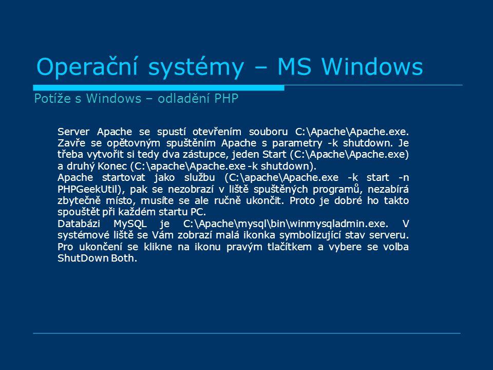 Operační systémy – MS Windows Server Apache se spustí otevřením souboru C:\Apache\Apache.exe. Zavře se opětovným spuštěním Apache s parametry -k shutd