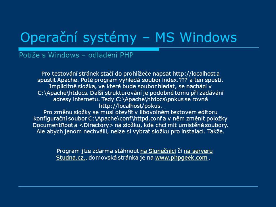 Operační systémy – MS Windows Pro testování stránek stačí do prohlížeče napsat http://localhost a spustit Apache.