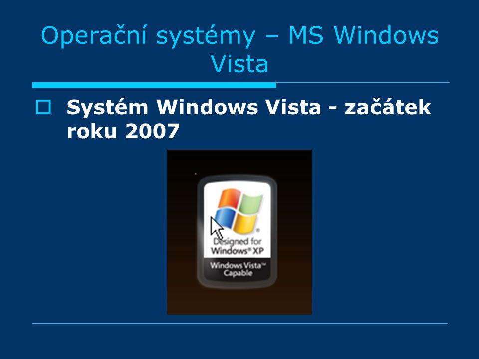 Operační systémy – MS Windows Vista  Systém Windows Vista - začátek roku 2007