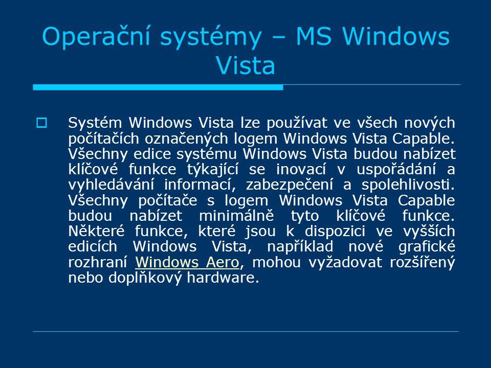 Operační systémy – MS Windows Vista  Systém Windows Vista lze používat ve všech nových počítačích označených logem Windows Vista Capable.