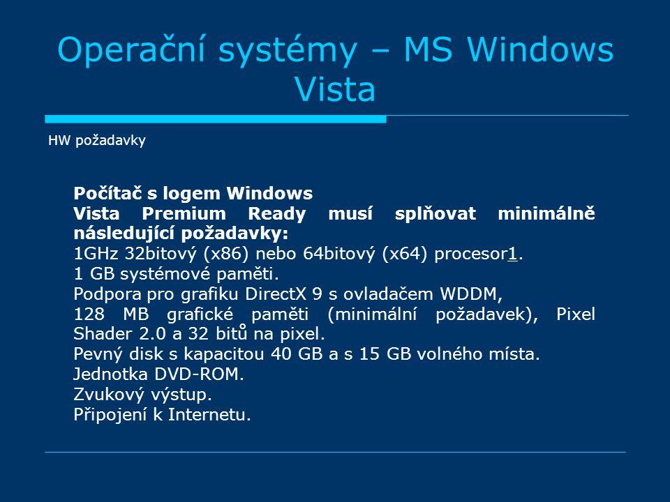 Operační systémy – MS Windows Vista HW požadavky Počítač s logem Windows Vista Premium Ready musí splňovat minimálně následující požadavky: 1GHz 32bitový (x86) nebo 64bitový (x64) procesor1.1 1 GB systémové paměti.