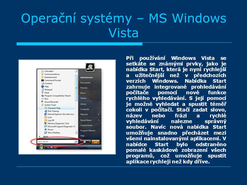 Operační systémy – MS Windows Vista Při používání Windows Vista se setkáte se známými prvky, jako je nabídka Start, která je nyní rychlejší a užitečnější než v předchozích verzích Windows.