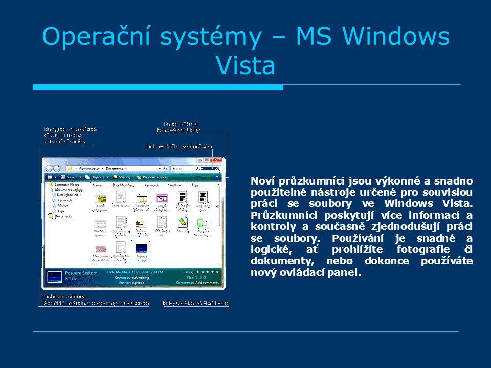 Operační systémy – MS Windows Vista Noví průzkumníci jsou výkonné a snadno použitelné nástroje určené pro souvislou práci se soubory ve Windows Vista.