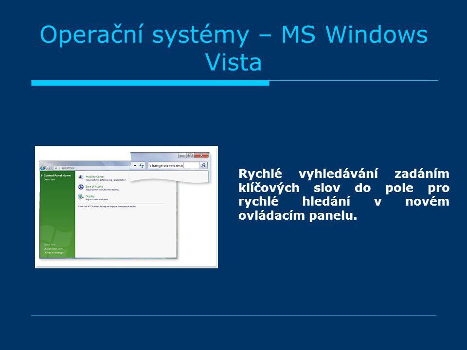 Operační systémy – MS Windows Vista Rychlé vyhledávání zadáním klíčových slov do pole pro rychlé hledání v novém ovládacím panelu.