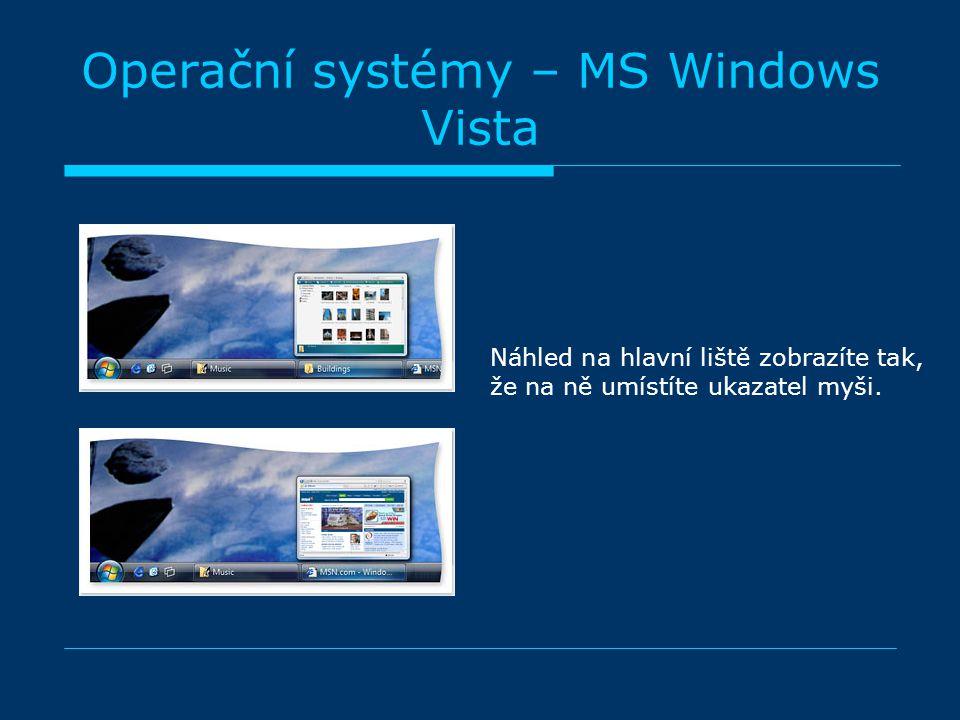 Operační systémy – MS Windows Vista Náhled na hlavní liště zobrazíte tak, že na ně umístíte ukazatel myši.