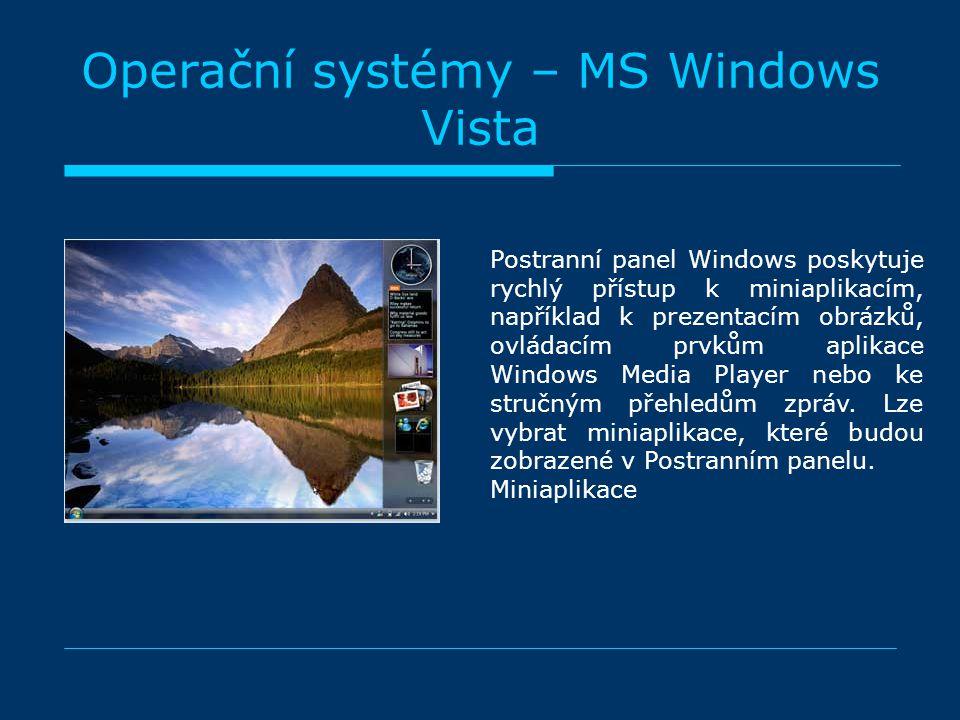 Operační systémy – MS Windows Vista Postranní panel Windows poskytuje rychlý přístup k miniaplikacím, například k prezentacím obrázků, ovládacím prvkům aplikace Windows Media Player nebo ke stručným přehledům zpráv.