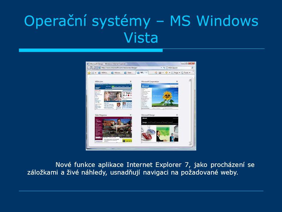 Operační systémy – MS Windows Vista Nové funkce aplikace Internet Explorer 7, jako procházení se záložkami a živé náhledy, usnadňují navigaci na požadované weby.