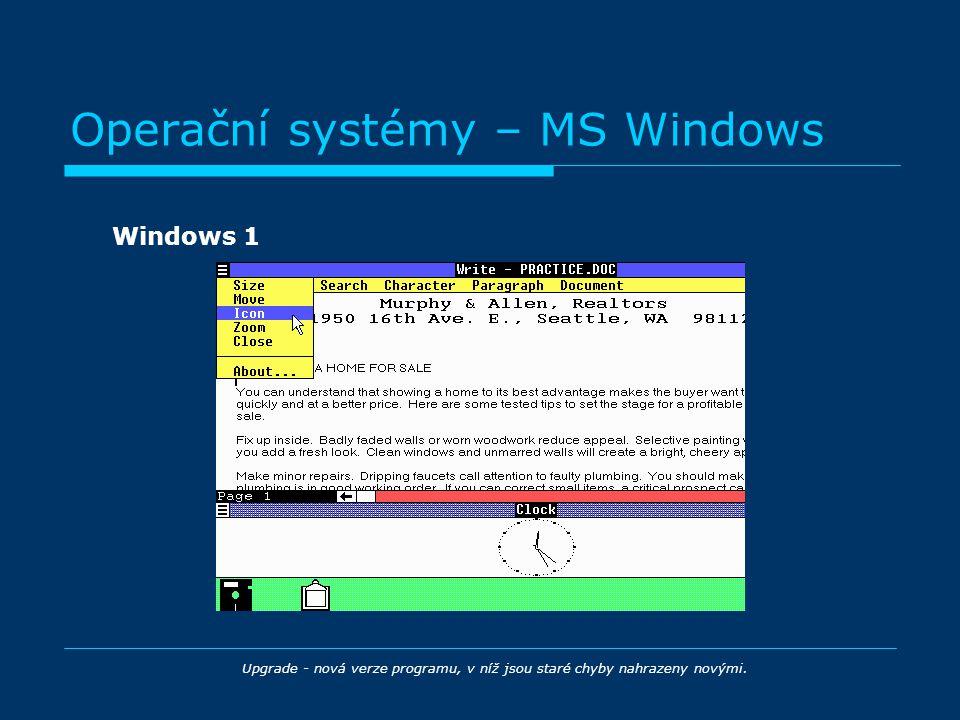 Operační systémy – MS Windows Windows 1 Upgrade - nová verze programu, v níž jsou staré chyby nahrazeny novými.