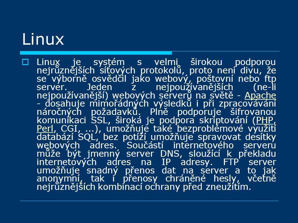 Linux  Linux je systém s velmi širokou podporou nejrůznějších síťových protokolů, proto není divu, že se výborně osvědčil jako webový, poštovní nebo ftp server.