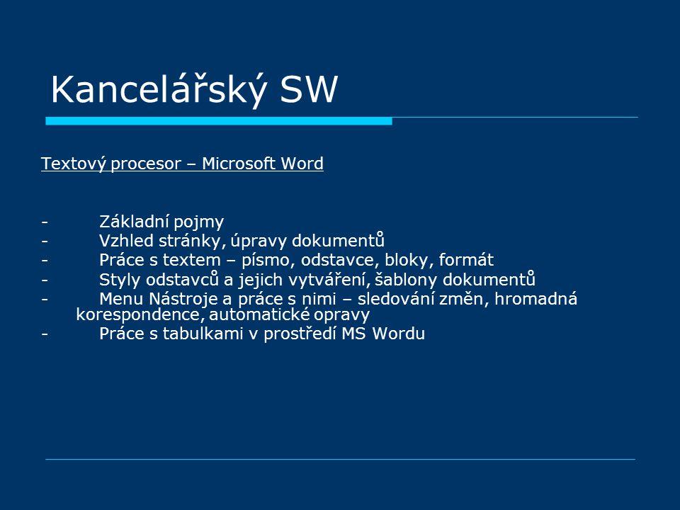 Kancelářský SW Textový procesor – Microsoft Word - Základní pojmy - Vzhled stránky, úpravy dokumentů - Práce s textem – písmo, odstavce, bloky, formát - Styly odstavců a jejich vytváření, šablony dokumentů - Menu Nástroje a práce s nimi – sledování změn, hromadná korespondence, automatické opravy - Práce s tabulkami v prostředí MS Wordu