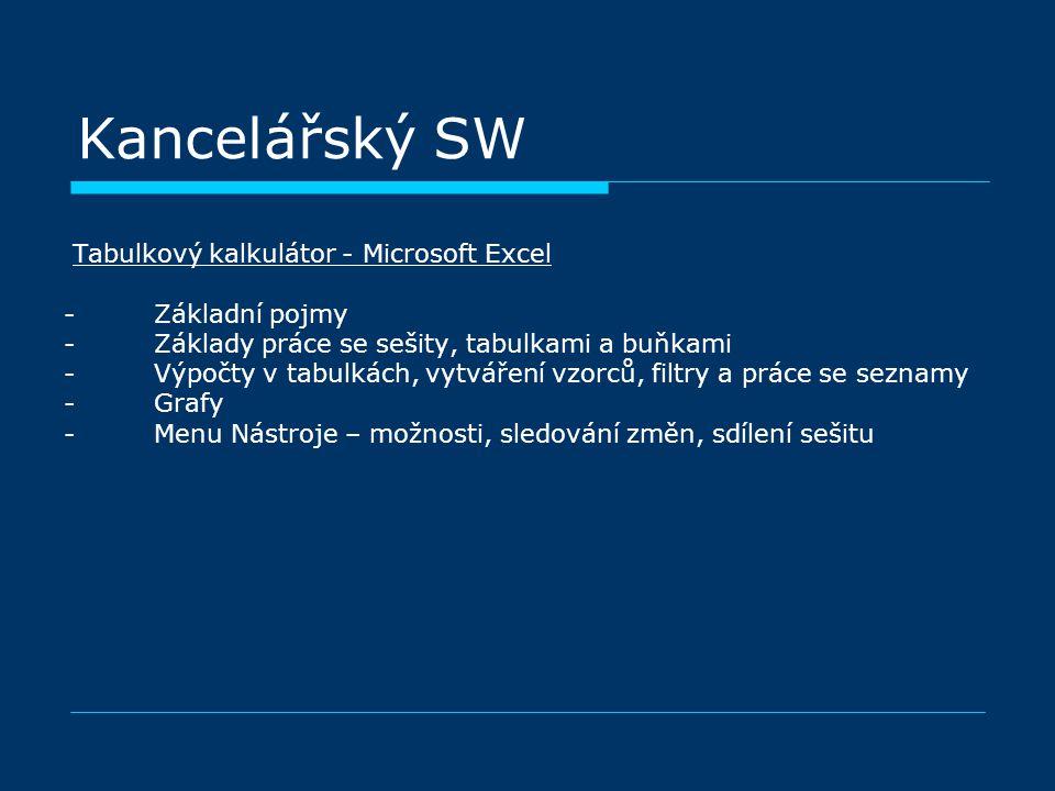 Kancelářský SW Tabulkový kalkulátor - Microsoft Excel - Základní pojmy - Základy práce se sešity, tabulkami a buňkami - Výpočty v tabulkách, vytváření