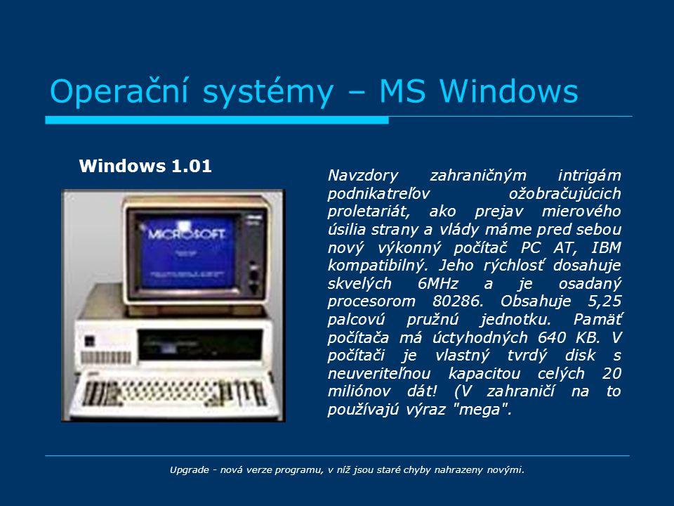 Operační systémy – MS Windows Windows 1.01 Upgrade - nová verze programu, v níž jsou staré chyby nahrazeny novými. Navzdory zahraničným intrigám podni