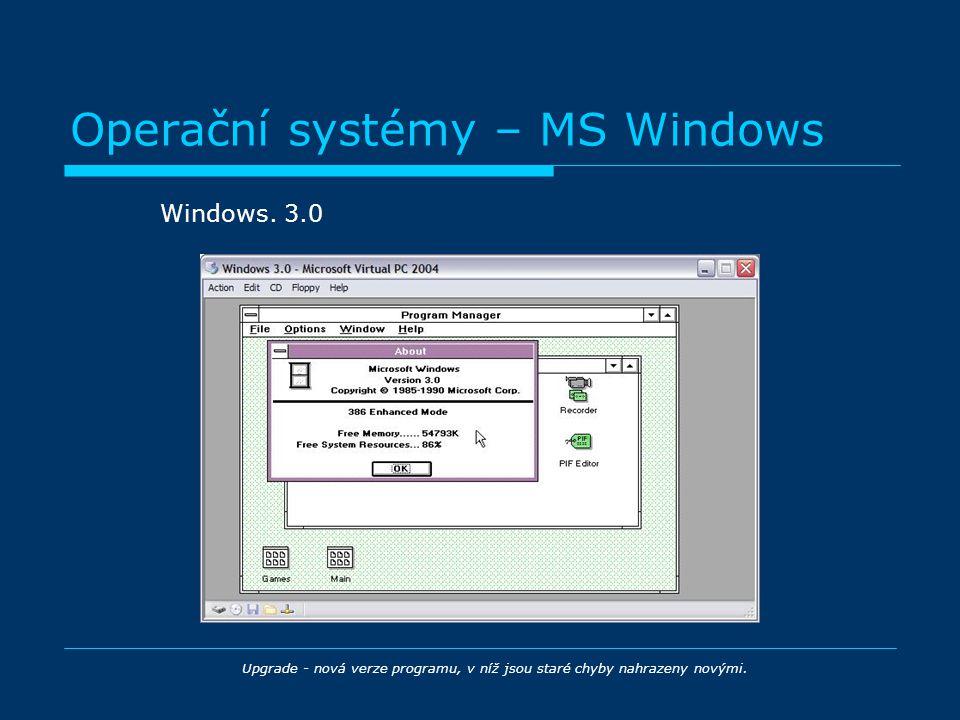 Operační systémy – MS Windows Upgrade - nová verze programu, v níž jsou staré chyby nahrazeny novými. Windows. 3.0