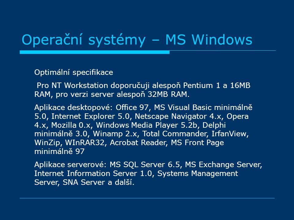Operační systémy – MS Windows Optimální specifikace Pro NT Workstation doporučuji alespoň Pentium 1 a 16MB RAM, pro verzi server alespoň 32MB RAM.