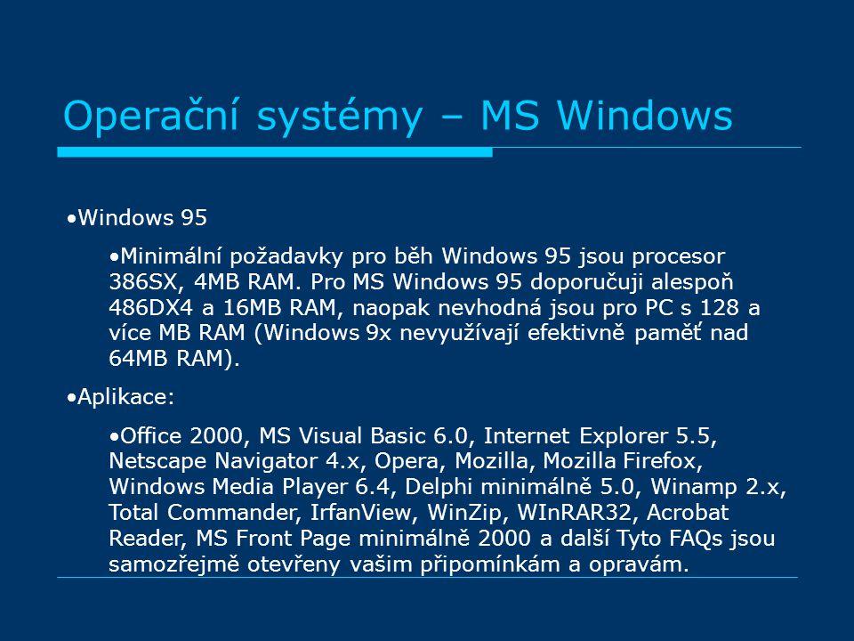 Operační systémy – MS Windows Windows 95 Minimální požadavky pro běh Windows 95 jsou procesor 386SX, 4MB RAM. Pro MS Windows 95 doporučuji alespoň 486