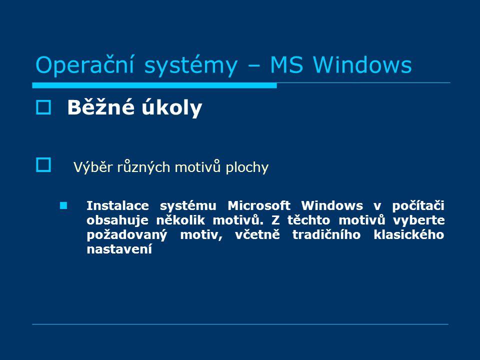 Operační systémy – MS Windows BBěžné úkoly  V Výběr různých motivů plochy Instalace systému Microsoft Windows v počítači obsahuje několik motivů.