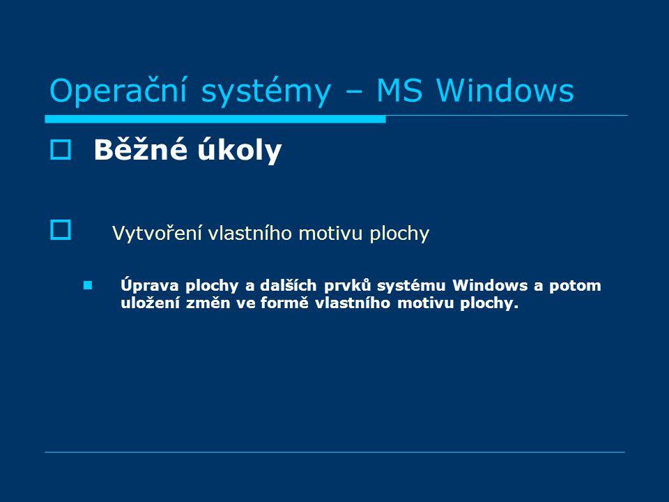 BBěžné úkoly  Vytvoření vlastního motivu plochy Úprava plochy a dalších prvků systému Windows a potom uložení změn ve formě vlastního motivu plochy.