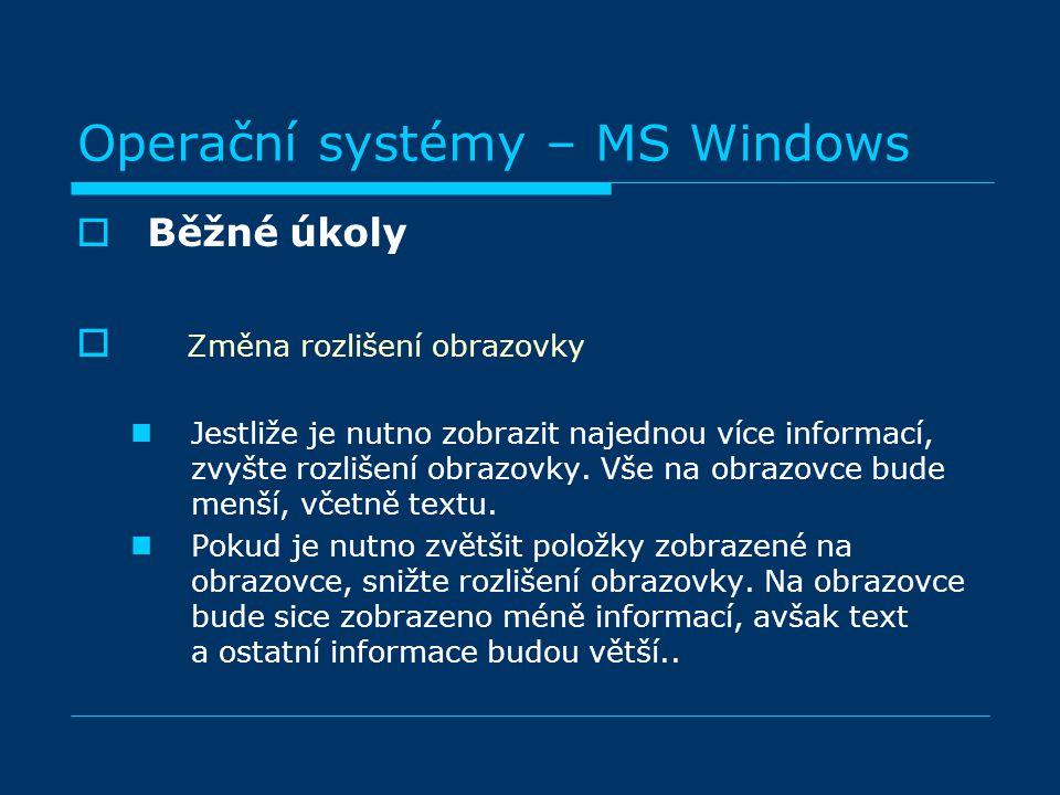 Operační systémy – MS Windows  Běžné úkoly  Změna rozlišení obrazovky Jestliže je nutno zobrazit najednou více informací, zvyšte rozlišení obrazovky.