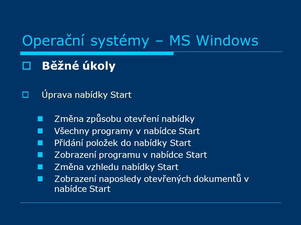 Operační systémy – MS Windows BBěžné úkoly ÚÚprava nabídky Start Změna způsobu otevření nabídky Všechny programy v nabídce Start Přidání položek do nabídky Start Zobrazení programu v nabídce Start Změna vzhledu nabídky Start Zobrazení naposledy otevřených dokumentů v nabídce Start