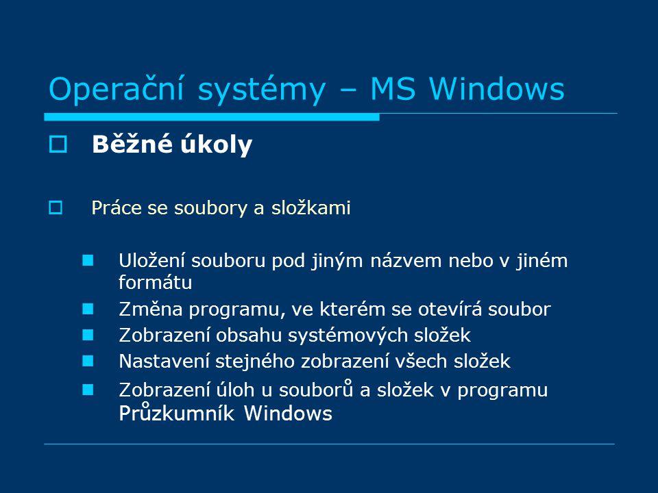 BBěžné úkoly PPráce se soubory a složkami Uložení souboru pod jiným názvem nebo v jiném formátu Změna programu, ve kterém se otevírá soubor Zobrazení obsahu systémových složek Nastavení stejného zobrazení všech složek Zobrazení úloh u souborů a složek v programu Průzkumník Windows