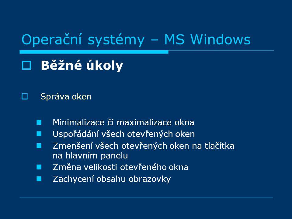 BBěžné úkoly SSpráva oken Minimalizace či maximalizace okna Uspořádání všech otevřených oken Zmenšení všech otevřených oken na tlačítka na hlavním panelu Změna velikosti otevřeného okna Zachycení obsahu obrazovky