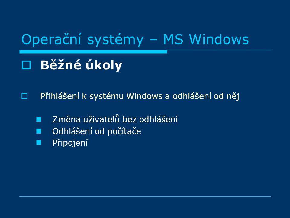  Běžné úkoly  Přihlášení k systému Windows a odhlášení od něj Změna uživatelů bez odhlášení Odhlášení od počítače Připojení