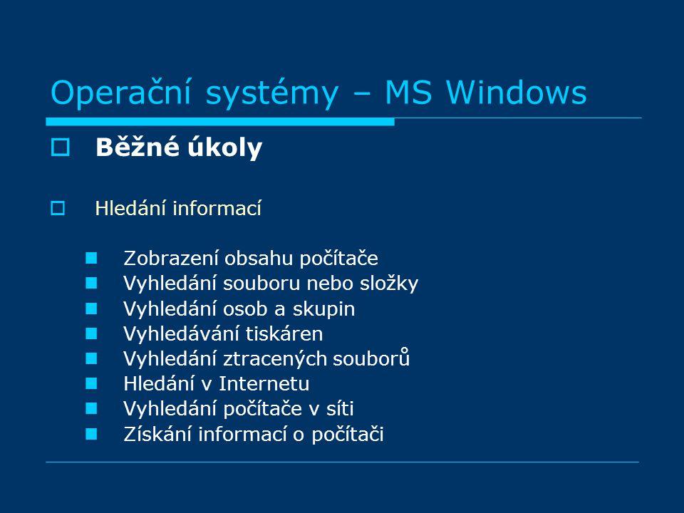 Operační systémy – MS Windows BBěžné úkoly HHledání informací Zobrazení obsahu počítače Vyhledání souboru nebo složky Vyhledání osob a skupin Vyhledávání tiskáren Vyhledání ztracených souborů Hledání v Internetu Vyhledání počítače v síti Získání informací o počítači
