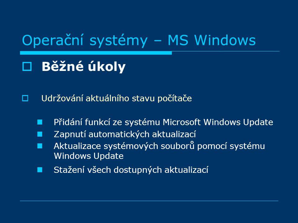 Operační systémy – MS Windows BBěžné úkoly UUdržování aktuálního stavu počítače Přidání funkcí ze systému Microsoft Windows Update Zapnutí automatických aktualizací Aktualizace systémových souborů pomocí systému Windows Update Stažení všech dostupných aktualizací