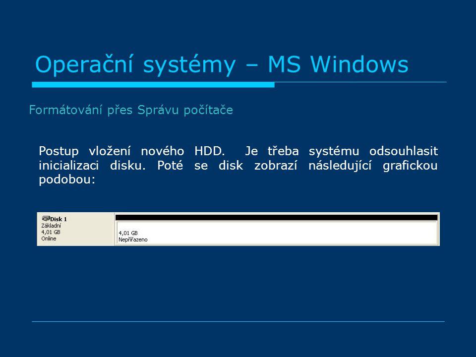 Operační systémy – MS Windows Postup vložení nového HDD. Je třeba systému odsouhlasit inicializaci disku. Poté se disk zobrazí následující grafickou p