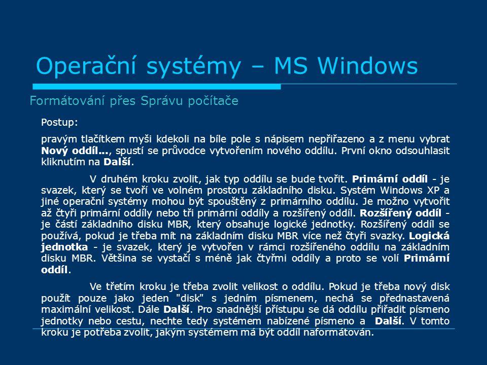 Operační systémy – MS Windows Postup: pravým tlačítkem myši kdekoli na bíle pole s nápisem nepřiřazeno a z menu vybrat Nový oddíl..., spustí se průvod