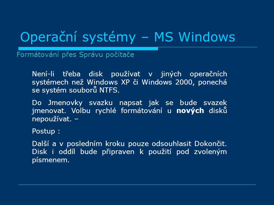 Operační systémy – MS Windows Není-li třeba disk používat v jiných operačních systémech než Windows XP či Windows 2000, ponechá se systém souborů NTFS.