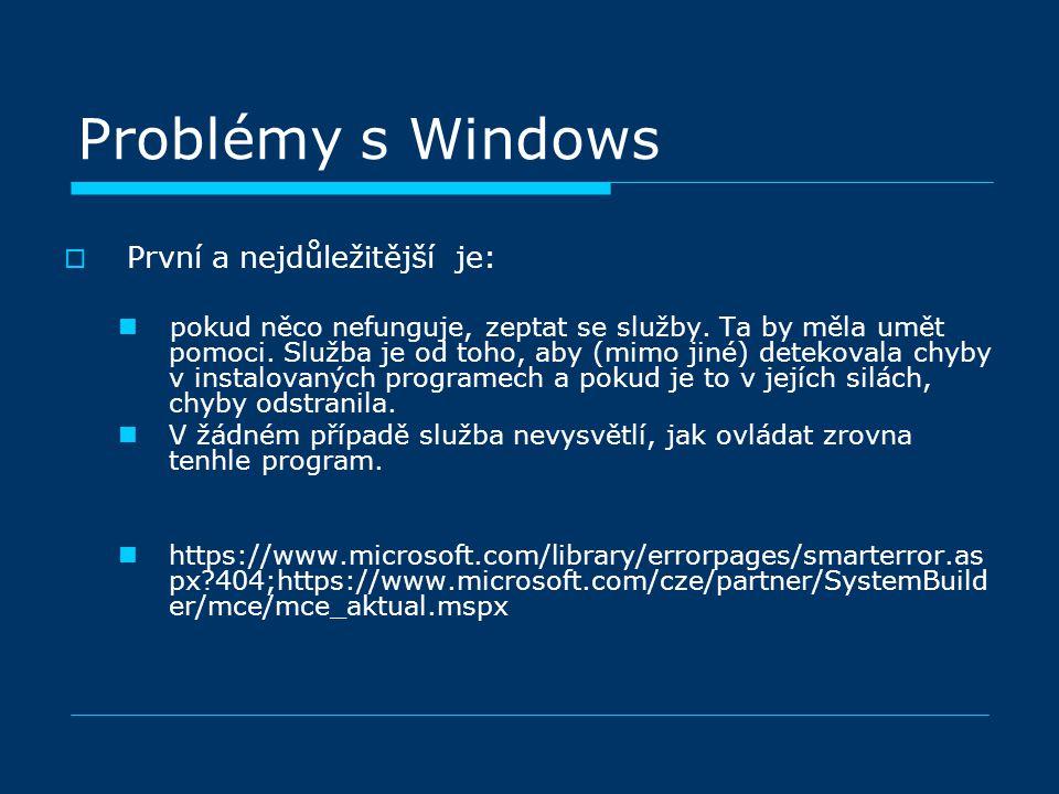 Problémy s Windows  První a nejdůležitější je: pokud něco nefunguje, zeptat se služby.