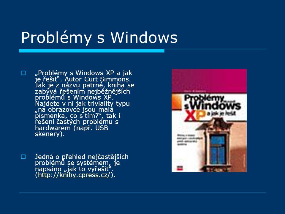 """Problémy s Windows  """"Problémy s Windows XP a jak je řešit"""". Autor Curt Simmons. Jak je z názvu patrné, kniha se zabývá řešením nejběžnějších problémů"""