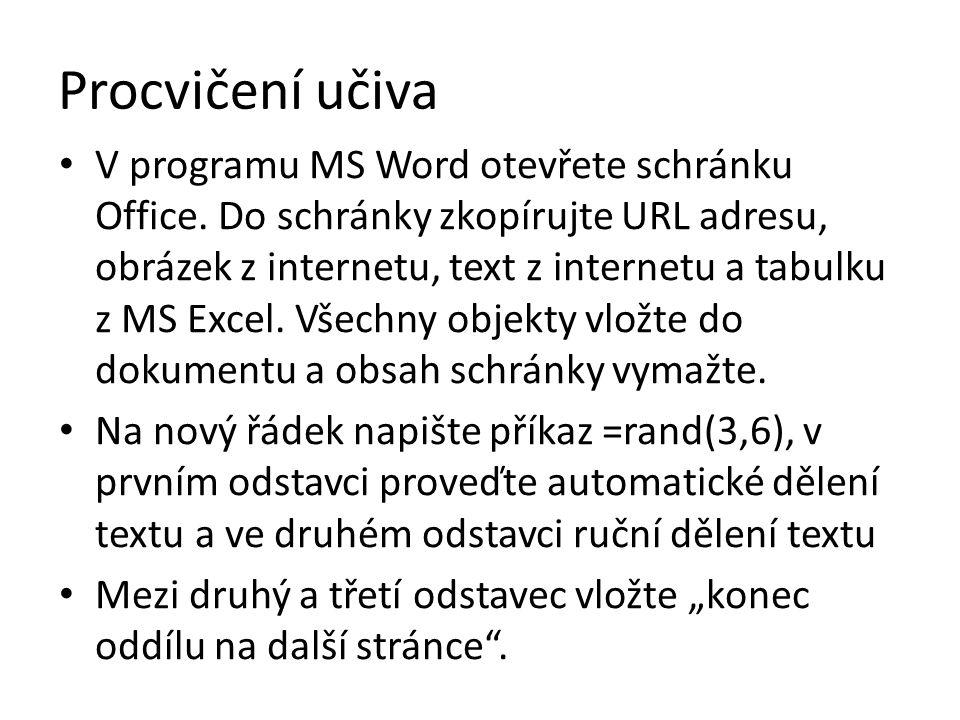 Procvičení učiva V programu MS Word otevřete schránku Office. Do schránky zkopírujte URL adresu, obrázek z internetu, text z internetu a tabulku z MS