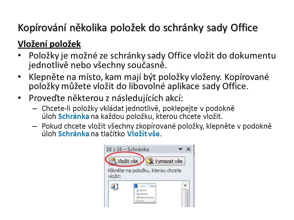 Kopírování několika položek do schránky sady Office Vložení položek Položky je možné ze schránky sady Office vložit do dokumentu jednotlivě nebo všechny současně.
