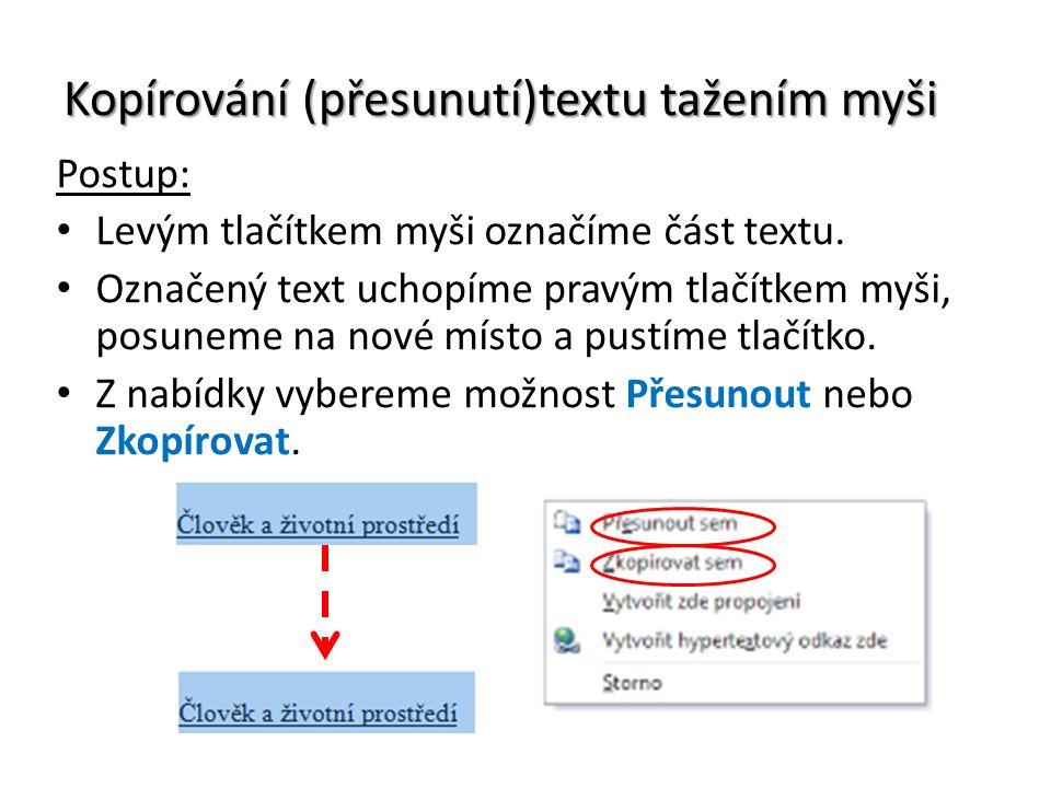 Kopírování (přesunutí)textu tažením myši Postup: Levým tlačítkem myši označíme část textu. Označený text uchopíme pravým tlačítkem myši, posuneme na n