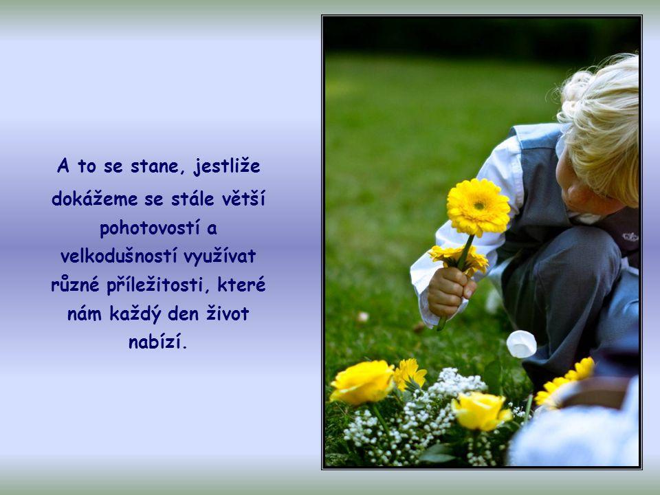 Je totiž třeba nechat lásku růst tím, že ji budeme stále udržovat živou, aktivní a činorodou.