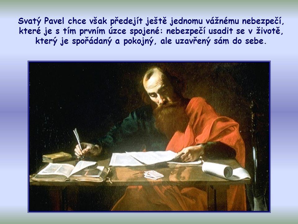 Chápeme tedy apoštolův úmysl varovat je před nebezpečími, která je nejčastěji ohrožují. Jsou to: individualismus, povrchnost a polovičatost