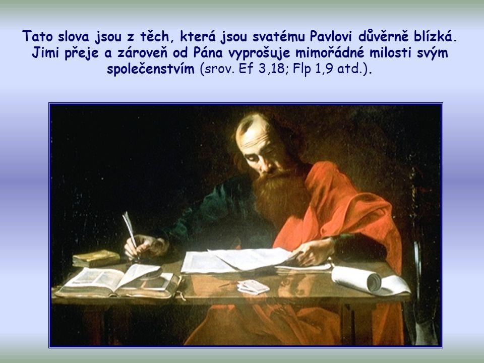 Tato slova jsou z těch, která jsou svatému Pavlovi důvěrně blízká.