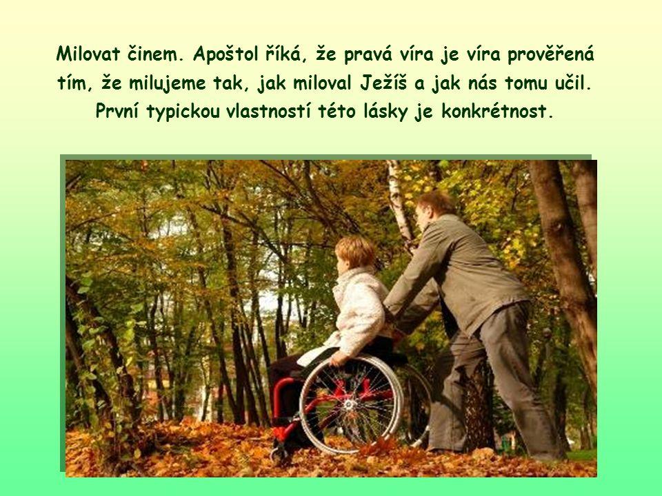 """""""Nemilujme jen slovem a jazykem, ale činem, doopravdy! (1. Jan 3,18)"""