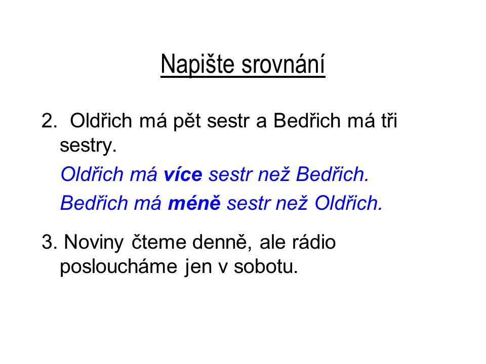 Napište srovnání 2. Oldřich má pět sestr a Bedřich má tři sestry.