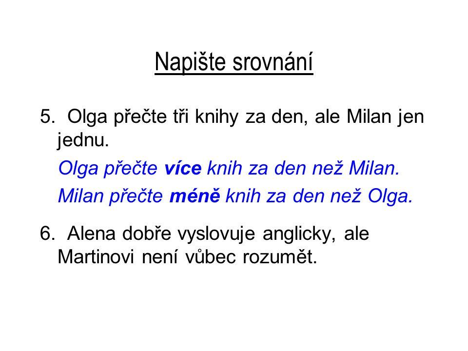 Napište srovnání 5. Olga přečte tři knihy za den, ale Milan jen jednu.