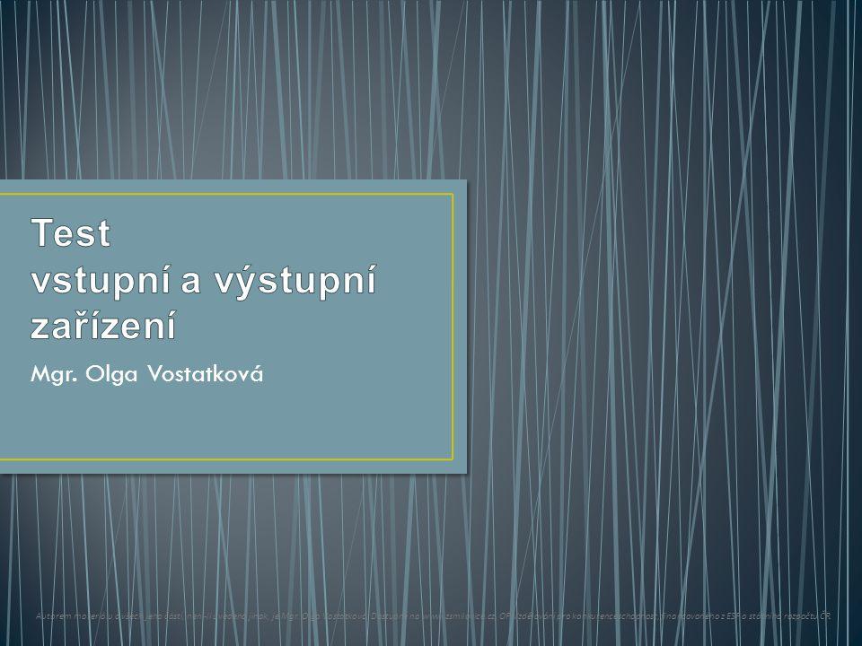 Mgr. Olga Vostatková Autorem materiálu a všech jeho částí, není-li uvedeno jinak, je Mgr.