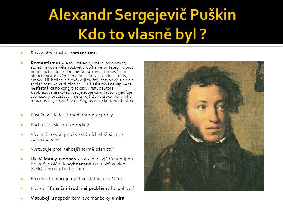  Ruský představitel romantismu  Romantismus - Je to umělecký směr 1. poloviny 19. století, jeho největší rozkvět probíhal ve 30. letech. Oproti před