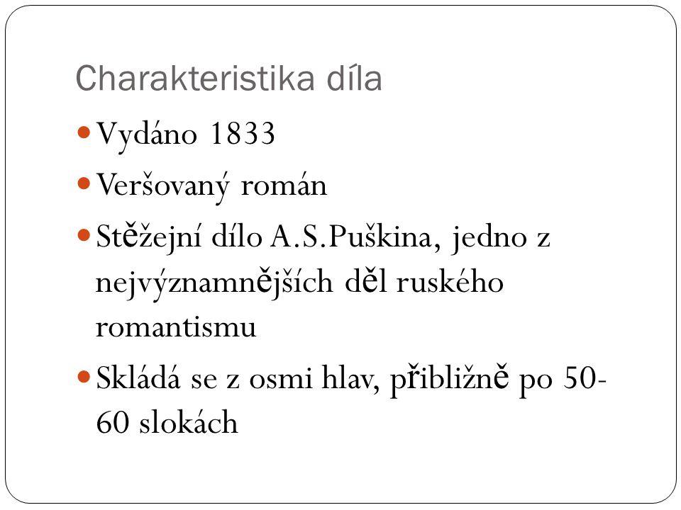 Charakteristika díla Vydáno 1833 Veršovaný román St ě žejní dílo A.S.Puškina, jedno z nejvýznamn ě jších d ě l ruského romantismu Skládá se z osmi hla