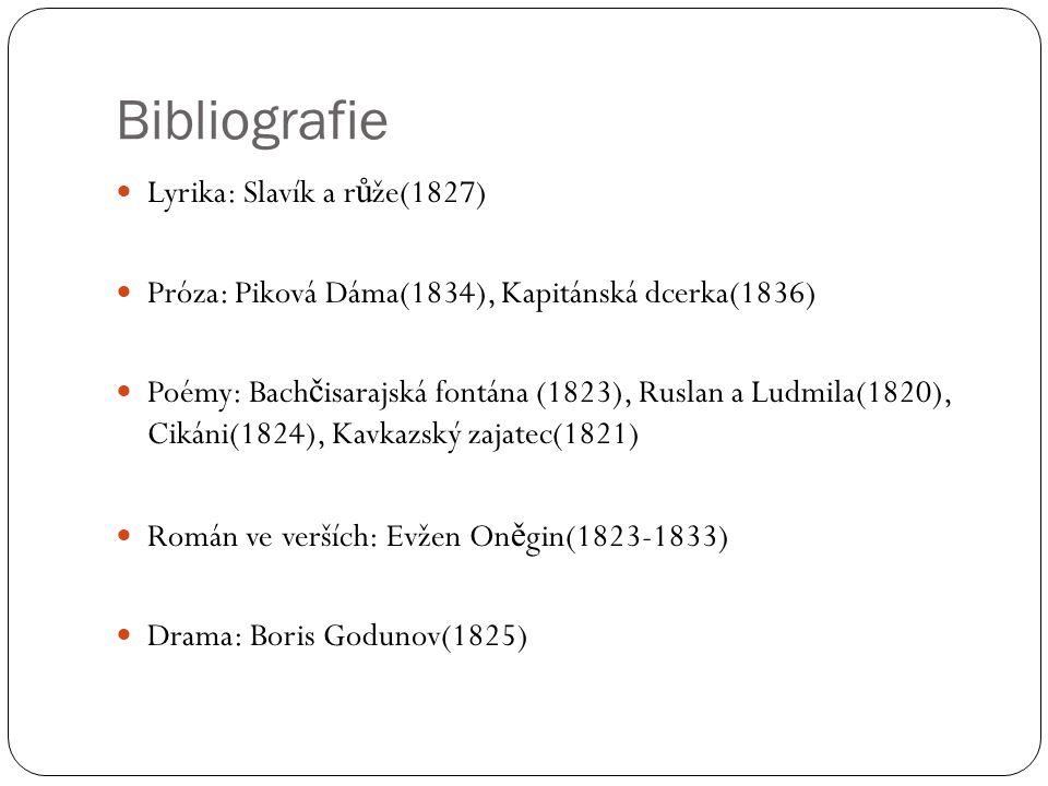 Bibliografie Lyrika: Slavík a r ů že(1827) Próza: Piková Dáma(1834), Kapitánská dcerka(1836) Poémy: Bach č isarajská fontána (1823), Ruslan a Ludmila(
