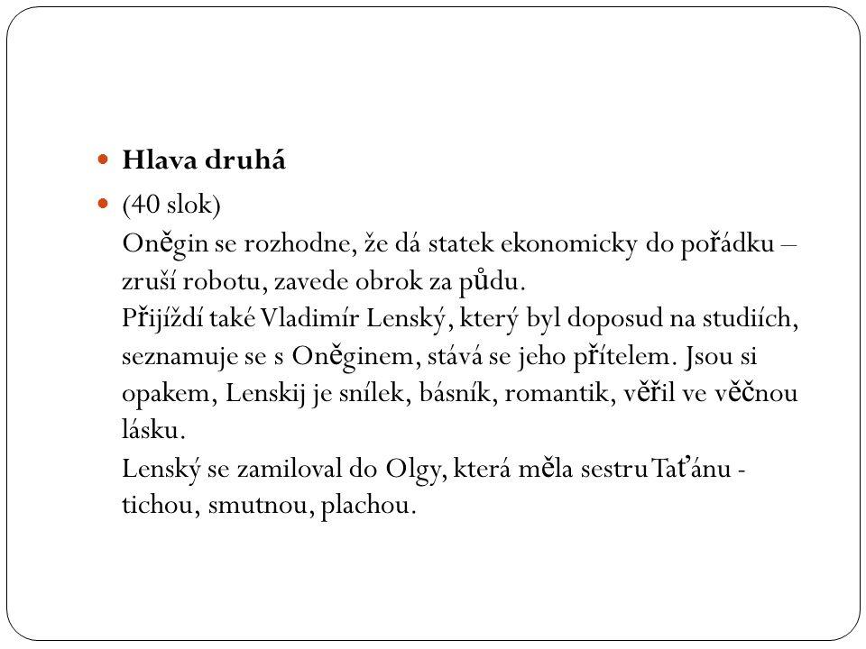 Hlava t ř etí (41 slok) Lenský p ř edstaví Olgu On ě ginovi, nelíbí se mu, zkritizuje ji p ř íteli, že je prázdná.
